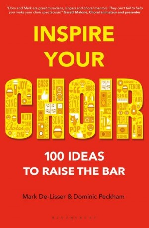 Inspire Your Choir: 100 ideas to raise the bar