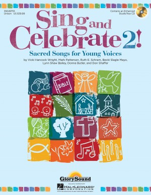 Vicki Hancock Wright_Mark Patterson_Ruth Schram_Becki Mayo_Lynn Shaw Bailey_Donna Butler_Don Shaffer: Sing and Celebrate 2! Sacred Songs for Young Voice