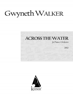 Gwyneth Walker: Across the Water: Songs for Piano and Chamber Orch