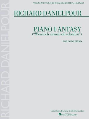 "Richard Danielpour: Piano Fantasy (""Wenn Ich Einmall Soll Scheiden"") For Solo Piano"