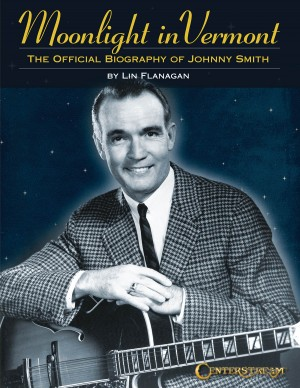 Moonlight in Vermont: The Official Biography of Johnny Smith