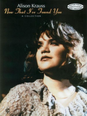Alison Krauss: Now That I've Found You