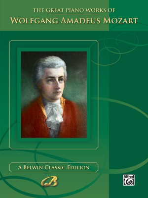 Wolfgang Amadeus Mozart: The Great Piano Works of Wolfgang Amadeus Mozart