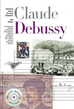 New Illustrated Lives Of The Great Composers: Claude Debussy
