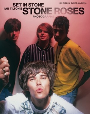 Set In Stone - Ian Tilton's Stone Roses Photographs