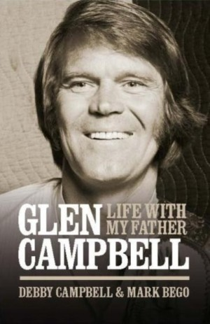 Glen Campbell: Life With My Father - By Debby Campbell & Mark Bego