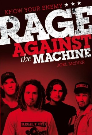 Joel McIver: Know Your Enemy - Rage Against The Machine