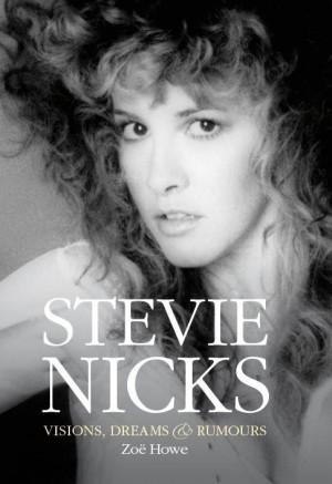 Zoë Howe: Stevie Nicks - Visions, Dreams & Rumours