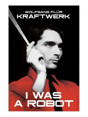 Kraftwerk: I Was A Robot