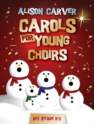 Alison Carver: Carols for Young Choirs
