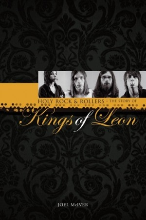 Joel McIver: Holy Rock 'N' Rollers - The Story of Kings of Leon (Hard Back)