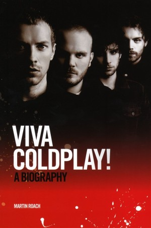 Coldplay: Viva Coldplay! - A Biography (Hard Back)