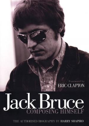 Harry Shapiro: Jack Bruce - Composing Himself (The Authorised Biography)