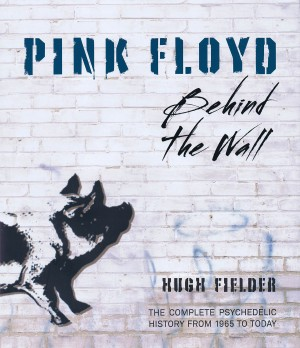 Hugh Fielder: Pink Floyd – Behind the Wall
