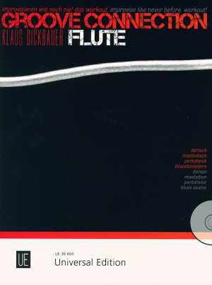 Dickbauer, K: Groove Connection - Flute: Dorian – Mixolydian – Pentatonic Scales – Blues Scales