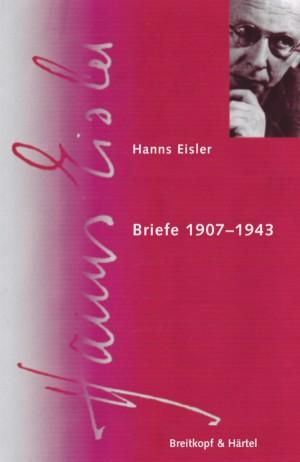 Hanns Eisler Complete Edition: Serie IX (Schriften) Bd. 4.1: Briefe 1907 - 1943