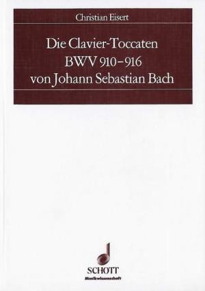 Eisert, C: Die Clavier-Toccaten BWV 910-916 von Johann Sebastian Bach