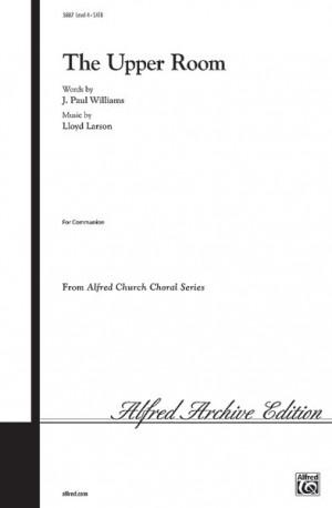 Lloyd Larson/J. Paul Williams: The Upper Room SATB