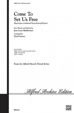 Lloyd Larson/Jean Anne Shafferman: Come to Set Us Free SATB