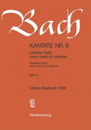 Bach, J S: Liebster Gott, wann werd ich sterben? BWV 8