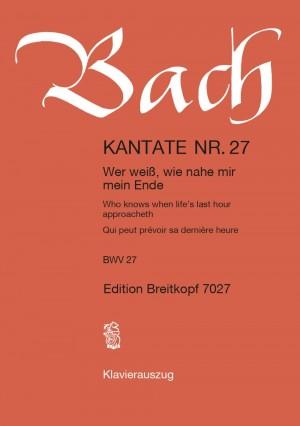 Bach, J S: Wer weiß, wie nahe mir mein Ende? BWV 27