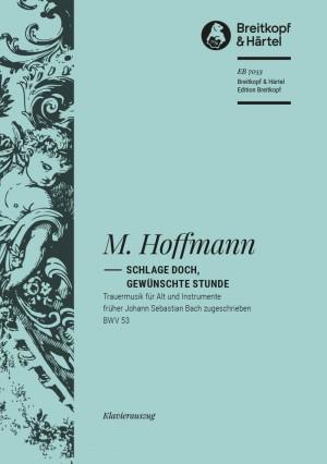 Bach, J S: Schlage doch, gewünschte Stunde BWV 53