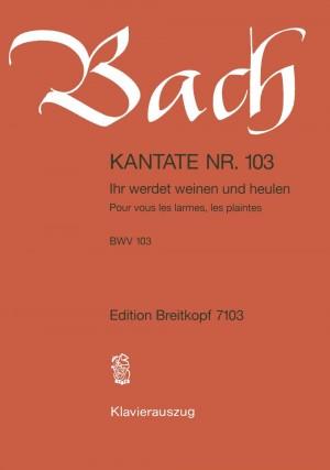Bach, J S: Ihr werdet weinen und heulen BWV 103