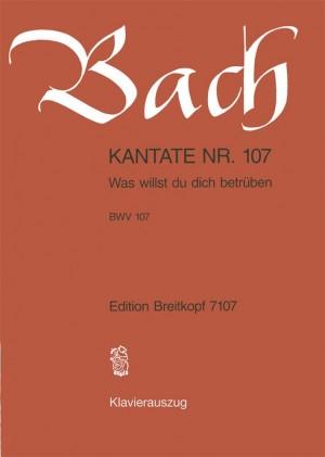 Bach, J S: Was willst du dich betrueben BWV 107