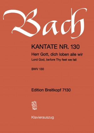 Bach, J S: Herr Gott, dich loben alle wir BWV 130