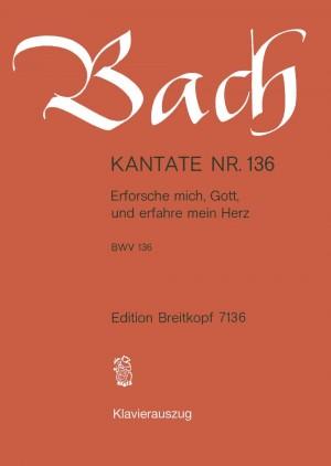 Bach, J S: Erforsche mich, Gott, und erfahre mein Herz BWV 136