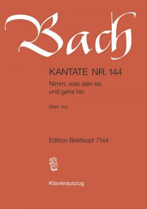 Bach, J S: Nimm, was dein ist, und gehe hin BWV 144