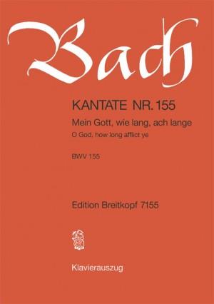 Bach, J S: Mein Gott, wie lang, ach lange BWV 155