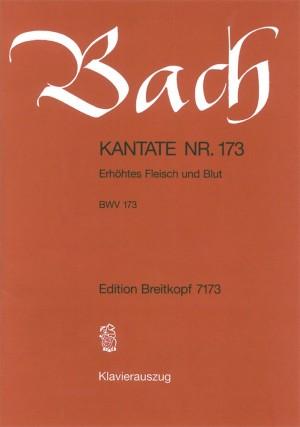 Bach, J S: Erhoehtes Fleisch und Blut BWV 173