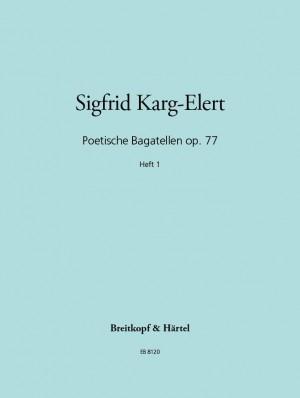 Karg-Elert: Poet. Bagatellen op. 77 Heft 1