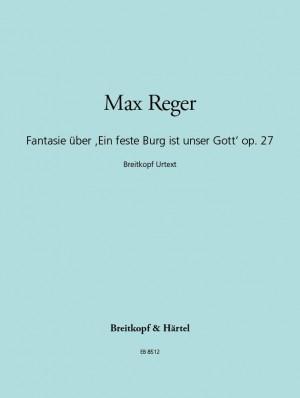 Reger: Fantasia on the Choral 'Ein feste Burg ist unser Gott' Op. 27