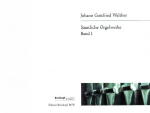 Walther, J G: Complete Organ Works  Bd. 1