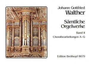 Walther, J G: Complete Organ Works  Bd. 2