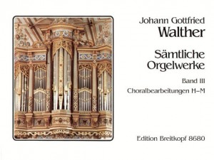 Walther, J G: Complete Organ Works  Bd. 3