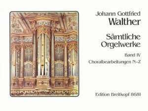 Walther, J G: Complete Organ Works  Bd. 4