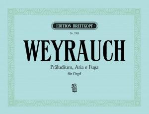 Weyrauch: Präludium, Aria e Fuga