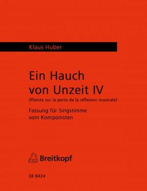 Huber, Klaus: Ein Hauch von Unzeit IV - Fassung für Singstimme