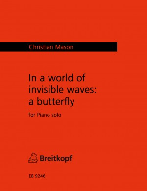 Mason, Christian: In a World of Invisible Waves: a butterfly