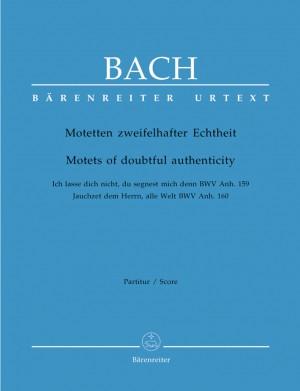 Bach, JS: Motets of Doubtful Authenticity. (Ich lasse dich nicht, du segnest mich denn BWV Anh.159 / Jauchzet dem Herrn BWV Anh.160) (Urtext)
