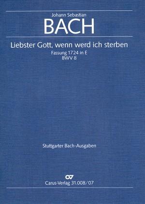 Bach, JS: Liebster Gott, wenn werd ich sterben (1. Fassung) (BWV 8; E-Dur)