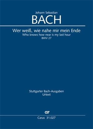 Bach, JS: Wer weiß, wie nahe mir mein Ende (BWV 27; dorisch)