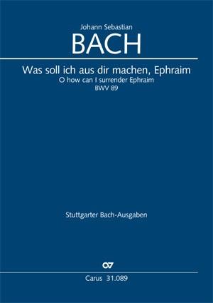 Bach, JS: Was soll ich aus dir machen, Ephraim (BWV 89)