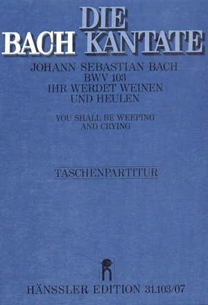 Bach, JS: Ihr werdet weinen und heulen (BWV 103; h-Moll)