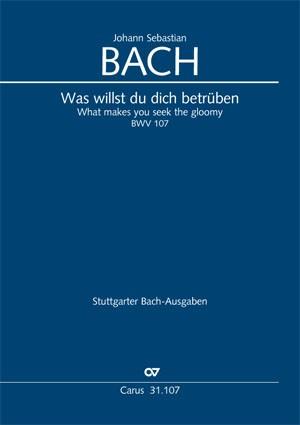 Bach, JS: Was willst du dich betrüben (BWV 107; h-Moll)
