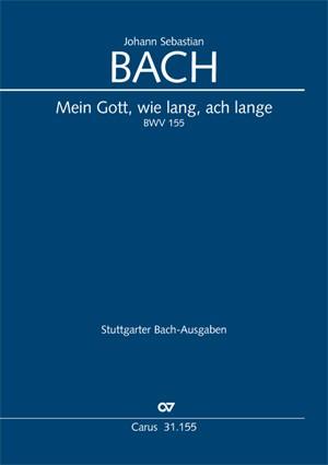 Bach, JS: Mein Gott, wie lang, ach lange (BWV 155)
