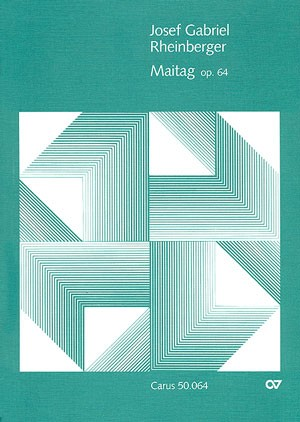 Rheinberger: Maitag op. 64
